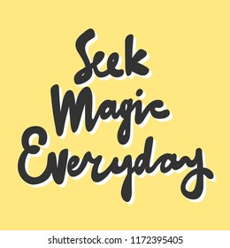 Seek magic everyday. Sticker for social media content. Vector hand drawn illustration design. Bubble pop art comic style poster, t shirt print, post card, video blog cover