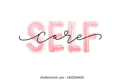 Self care. Love yourself quote. Modern calligraphy text of taking care of yourself. Design print for t shirt, pin label, badges, sticker, greeting card, banner. Vector illustration. ego