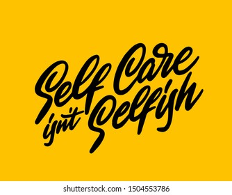 Self care is not selfish - hand drawn vector lettering, sketch quote. Body positive, mental health slogan stylized typography. Social media, poster, greeting card, banner, textile, design element.