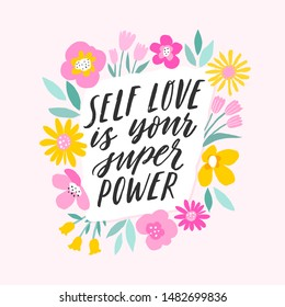 Self love is your super power. Hand written inspiratioinal lettering. Motivating modern calligraphy. Flower sketch decor. Motivational girl self-esteem quote.Modern brush lettering, textured ink