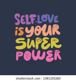 Self love is your superpower hand drawn quote. Girls power stylized multicolor flat lettering, typography. Encouraging message, inscription, phrase t-shirt print, banner, postcard