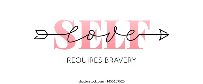 Self-Love requires bravery quote with arrow. Self-care Single word. Modern calligraphy text love yourself. Design print for t shirt, pin label, badges, sticker, card, banner. Vector illustration