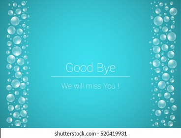 Semi transparent balloons with reflection look like a rounded drops of the water on blue background. Illustration with text: Good Bye, We Will Miss You