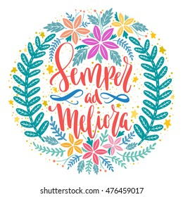 Semper Meliora - Toward better things Latin phrase. Hand drawn lettering design - creative typographic poster for wall decoration, apparel design. Vintage cute vector illustration with quote.