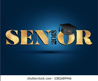 Senior 2018 - Class of 2018 Congratulations Graduate - Typography. gold texture and isolated dark blue background.