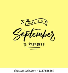 September Typography and lettering vector Design Quotes, Make it a September to remember. Hand drawn background quotes.