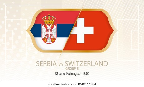 Serbia vs Switzerland, Group E. Football competition, Kaliningrad. On beige soccer background.