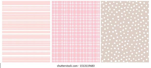 Set of 3 Hand Drawn Irregular Geometric Patterns. White Horizontal Stripes on a Light Pink Background. White Grid on a Pink, White Dots on a Light Brown. Cute Infantile Repeatable Design.