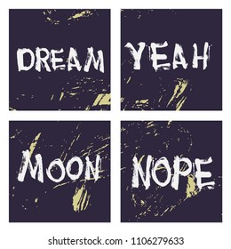 Set of 4 abstract art grunge distressed lettering. Grunge retro vintage background. Dream, yeah, moon and nope lettering
