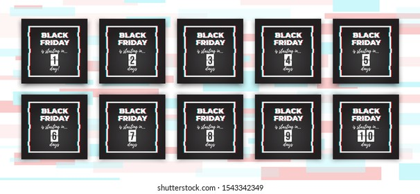 Set of Black Friday sale banners with glitch effect and countdown timer, counting down from 11 to 1 day to BlackFriday. Ready to use in social media, web, mailing, banner etc.