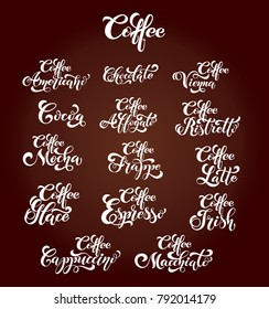 Set of coffee menu. Espresso, cappuccino, glace, latte, irish, mocha. Handwritten lettering design elements. For cafe, menu, coffee house, shop advertising, coffee shop. Vector illustration.