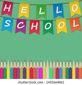 Set of colored Pencils and colored flags with the inscription Hello School. Illustration for design and decoration of children's and school pictures.