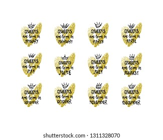 Set of cute phrase Queens are born in January, February, March, April, May, June, July, August, September, October, November, December with hand drawn crown and Gold Glitter Heart. Vector illustration