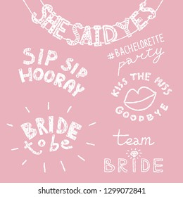 Set of doodle lettering for bachelorette party. She Said Yes festive banner, Kiss The Miss Goodbye with lips, Sip Sip Hooray, Team Bride, Bride To Be. White vintage texture on pink background