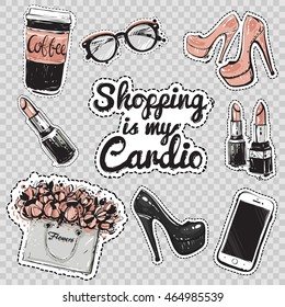 Set of fashionable elements: lipstick, flowers, coffee cup, high heel shoes, hipster glasses, white smartphone and shopping is my cardio lettering. Vector patches or stickers kit.