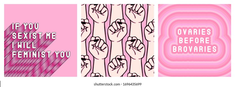 """Set of feminist quote posters """"Ovaries before brovaries"""", """"If you sexist me I will feminist you"""" and seamless pattern with raised women fists. Vector illustrations."""