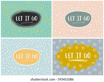 Set of four cards in a minimal style with lettering and speech bubble, vector templates. Let it go.