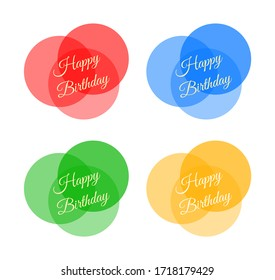"Set of four colorful transparent icons: three overlapping circles with the handwritten lettering inscription ""Happy Birthday"". Red, blue, green, yellow icons. Vector graphics, illustration"