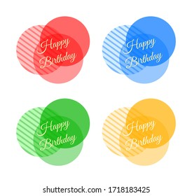 """Set of four colorful transparent icons: three overlapping circles with handwritten lettering inscription """"Happy Birthday"""". Stripes pattern. Red, blue, green, yellow icon. Vector graphics, illustration"""