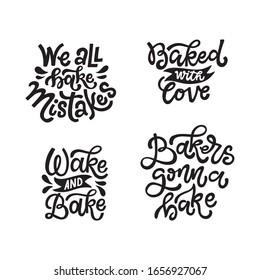 Set of four hand lettered kitchen quotes. We all bake mistakes. Baked with love. Wake and bake. Bakers gonna bake. Isolated on white background
