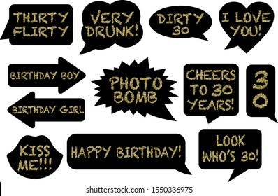 Set of Funny Thirty Birthday photobooth Vector Props. Black chalkboard signs with gold glitter text signs photo bomb, look who is, Drunk, Cheese, Kiss me, Thirty Flirty Dirty, Birthday boy girl, cheer