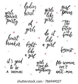 Set of girls vector quotes. Girls power party. Ladies first. Fight like a girl. The future is female. Heart breaker. Feminist. It is good to be a woman.Pro-woman is not anti men. Girls can do anything
