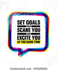 Set Goals That Scare You And Excite You At The Same Time. Inspiring Creative Motivation Quote Poster Template. Vector Typography Banner Design Concept On Grunge Texture Rough Background