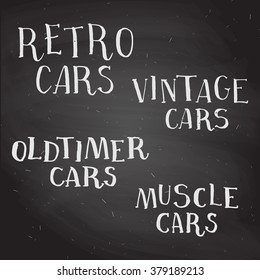 """Set of hand drawn chalk lettering about cars. """"Retro cars"""", """"Vintage cars"""", """"Oldtimer cars"""" and """"Muscle cars"""" on chalkboard background. Handwritten calligraphy."""