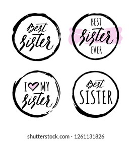 Set of hand drawn circles with different styles and text inside, adresses to sister. Includes lettering. Illustration for greeting cards, banners, t-shirts, mugs aso. White background. Vector.