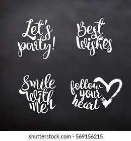 Set of hand drawn lettering quotes for Valentines Day. Let's party. Best wishes. Smile with me. Follow your heart. White chalk on black board background. Vector illustration