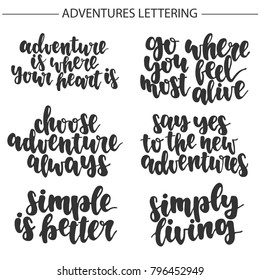 Set of hand drawn lettering quotes about adventures and simply living. Modern calligraphy for photo overlay, cards, t-shirts, posters, mugs, etc.
