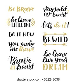 Set of hand drawn quotes about courage and braveness. Be brave be wild phrases for card or poster. Vector inspirational quote. Ink illustration black white and gold. Boho saying for your design.