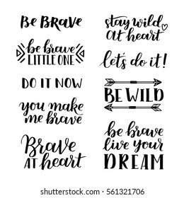Set of hand drawn quotes about courage and braveness. Be brave be wild phrases for card or poster. Vector inspirational quote. Ink illustration. Modern brush calligraphy.