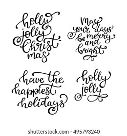 Set of hand drawn vector quotes. Holly jolly Christmas, May your days be merry and bright. Have he happiest holidays.  Isolated calligraphy on white background. Quote about winter and Christmas.
