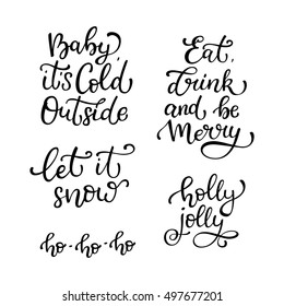 Set of hand drawn vector quotes. Eat, Drink, be Merry. Let it snow. Baby It is cold outside. Holly jolly.  Isolated calligraphy on white background. Quote about winter and Christmas.