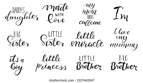 Set of hand written lettering: big sister, brother, little miracle, princess, made with love. For baby clothes, onesie, t-shirts, pillows. Vector illustration.