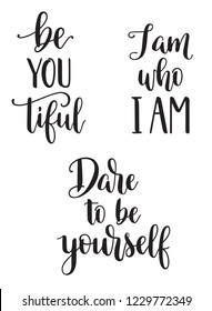 Set of inspirational calligraphy phrases: Be you tiful, I am who I am, Dare to be yourself