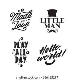 Set of kid clothes typography prints. Quotes about children. Hello world. Play all day. Little man. Made with love. Vintage vector lettering illustration.
