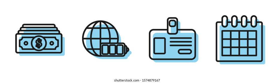 Set line Identification badge, Stacks paper money cash, Battery charge level indicator with earth globe and Calendar icon. Vector