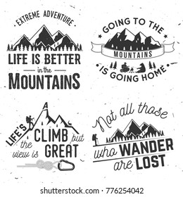 Set of Mountains related typographic quote. Not those who wander are lost. Life s a climb but the view is great. Going to the mountains is going home. Vector. Concept for shirt or logo, print, stamp.