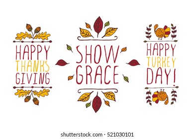 Set of Thanksgiving elements. Hand-sketched typographic elements on white background. Happy Thanksgiving. Show grace. Happy turkey day