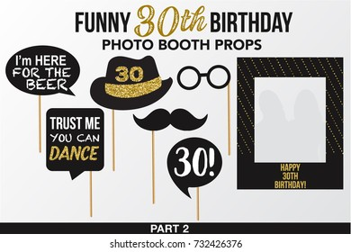 Set of Thirty Birthday photobooth Vector Props. Black color with golden glitter elements mustache, glasses, hat and signs I am here for the beer, Trust me you can dance on sticks with Frame. Part 2.