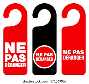 Set of three red, black and white door hang tag signs with do not disturb text as ne pas deranger - in English saying Do not disturb