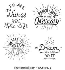 Set of vector inspirational lettering for greeting cards, prints and posters. Do all things with love. Find joy in the ordinary. Life is better when you're laughing. If you can dream it you can do it.