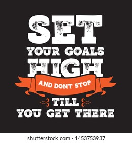 Set your goals high and don't stop till you get there. Creative motivational and inspirational typographic quote poster design.
