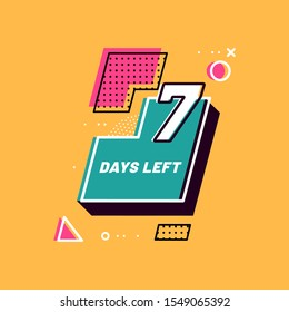 Seven Days Left numbers 80s. Shopping day countdown. Modern flat style on yellow background. Geometric Memphis Badge Sticker for banner, flyer, offer, promotion, ad, blog, marketing, price tag. Eps 8