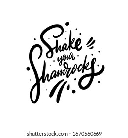 Shake your Shamrocks modern calligraphy phrase. Black ink. Vector illustration. Isolated on white background. Design for banner, poster, card and web.