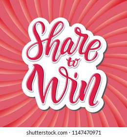 Share to win. Bright banner for social media content. Giveaway sticker to win. Fits for contest and promotion. Hand drawn lettering for free promo actions. Brush calligraphy on trendy background.