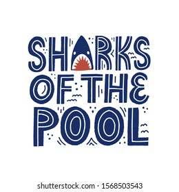Sharks of the pool quote. Hand drawn vector lettering. Concept for swimming team t shirt design.