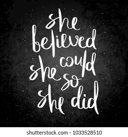 She believed, she could, so she did. Inspirational vector hand drawn quote. Chalk lettering on blackboard. Motivation saying for cards, posters and t-shirt
